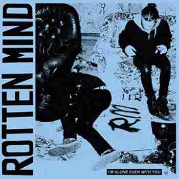 Rotten Mind - I'M Alone Even With You 2015_