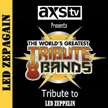 VA - AXS TV Presents - The World's Greatest Tribute Bands - Led Zepagain - A Tribute To Led Zeppelin (2014)