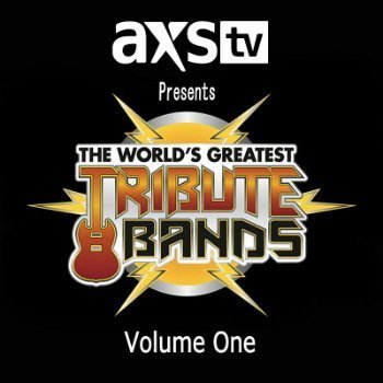 VA - AXS TV Presents - The World's Greatest Tribute Bands Vol.1 (2014)