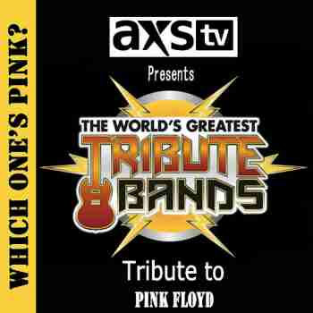 VA - AXS TV Presents - The World's Greatest Tribute Bands - Which One's Pink - A Tribute To Pink Floyd (2014)