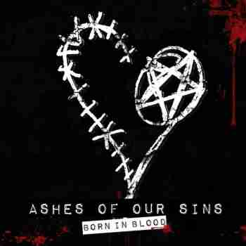 Ashes of Our Sins - Born in Blood