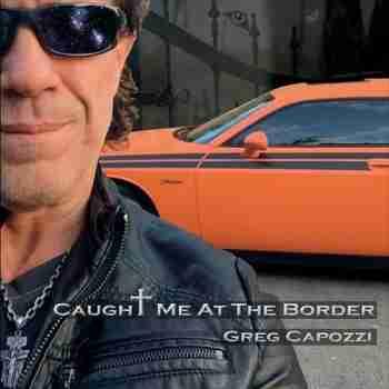 Greg Capozzi - Caught Me At The Border