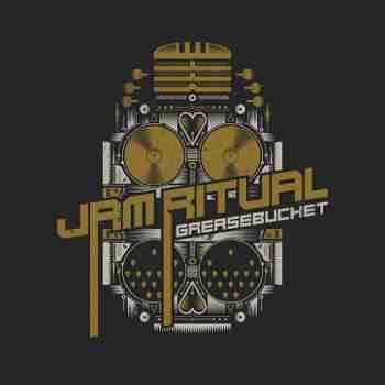 Jam Ritual - GreasebucketU