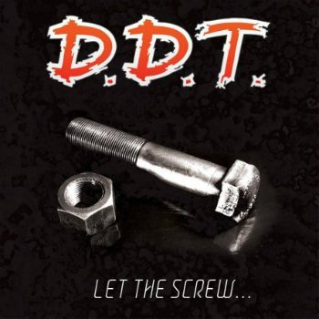 D.D.T. - Let The Screw... (2013)