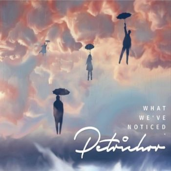 Petrichor - What We've Noticed