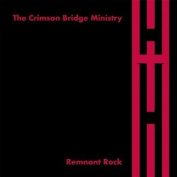 The Crimson Bridge Ministry - Remnant Rock (2016)