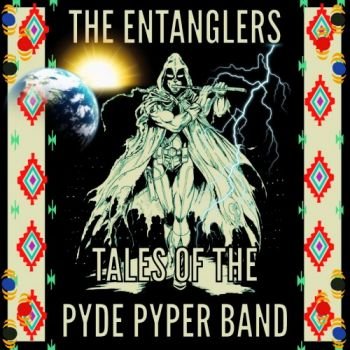 The Entanglers - Tales Of The Pyde Pyper Band
