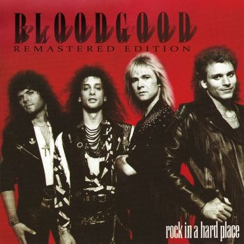 BLOODGOOD - Rock In A Hard Place [Legends Remastered Series] front